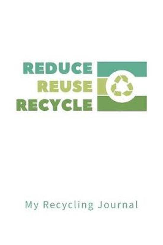 Reduce Reuse Recycle My Recycling Journal