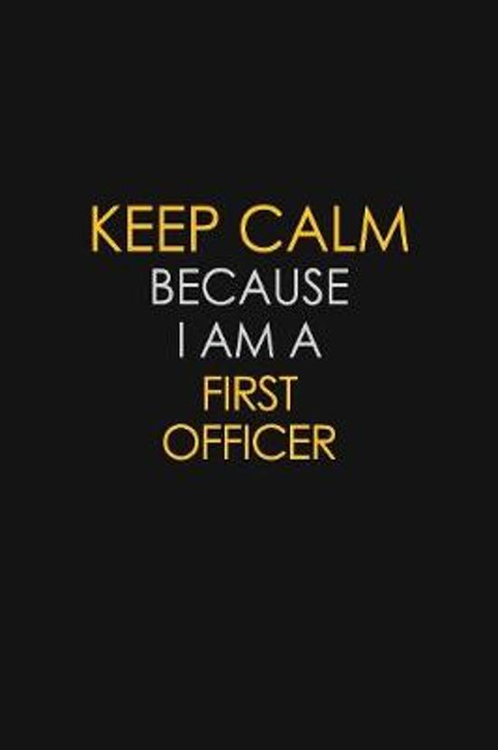 Keep Calm Because I Am A First Officer