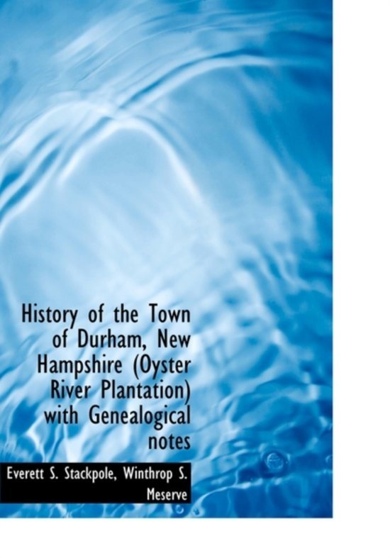 History of the town of Durham, New Hampshire (v.2): (Oyster River Plantation) with genealogical notes