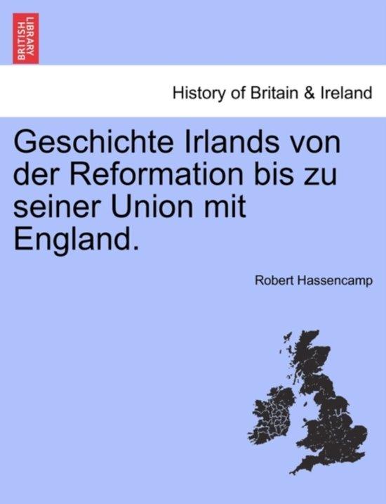 Geschichte Irlands Von Der Reformation Bis Zu Seiner Union Mit England.