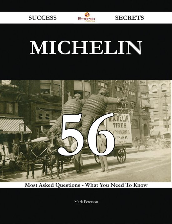 Michelin 56 Success Secrets - 56 Most Asked Questions On Michelin - What You Need To Know