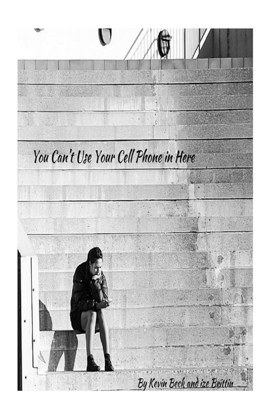 You Can't Use Your Cell Phone in Here: A Book of Short Stories