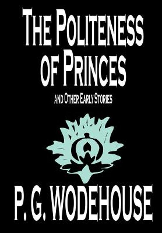 The Politeness of Princes and Other Early Stories by P. G. Wodehouse, Fiction, Short Stories
