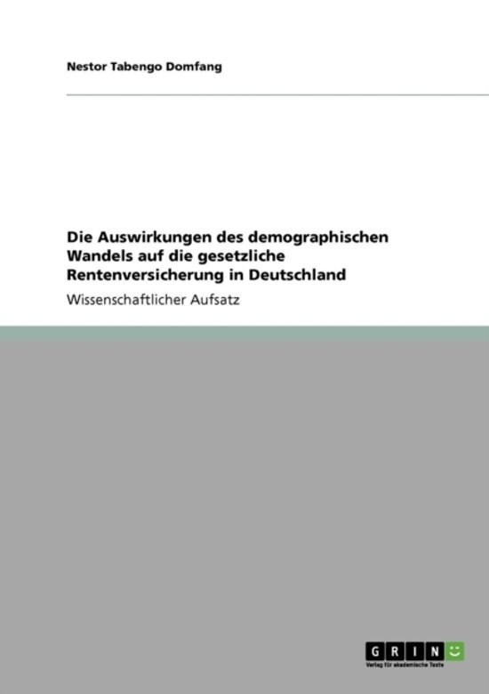 Die Auswirkungen Des Demographischen Wandels Auf Die Gesetzliche Rentenversicherung in Deutschland