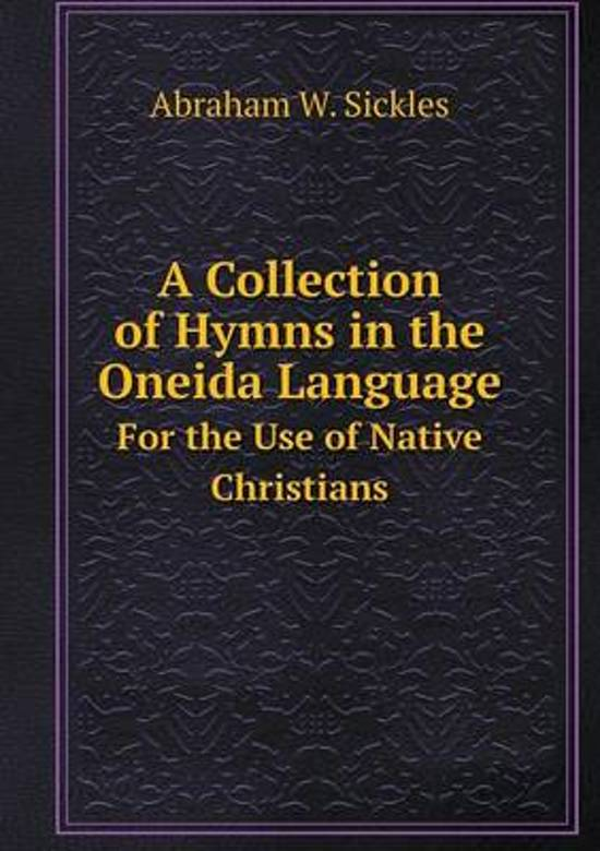 A Collection of Hymns in the Oneida Language for the Use of Native Christians