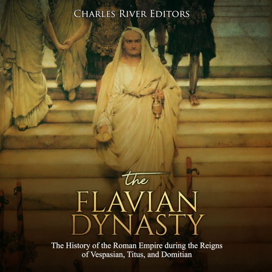 Flavian Dynasty, The: The History of the Roman Empire during the Reigns of Vespasian, Titus, and Domitian