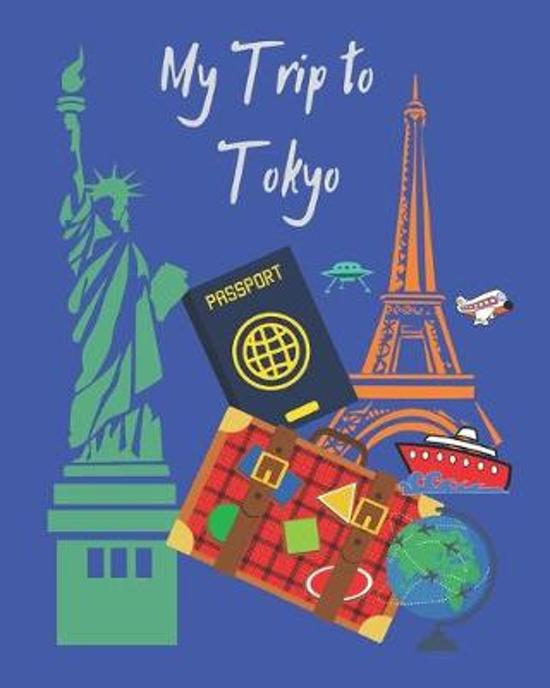My Trip to Tokyo: A travel planner, logbook and journal with lots of different layouts to help keep your trip organized and create a gre