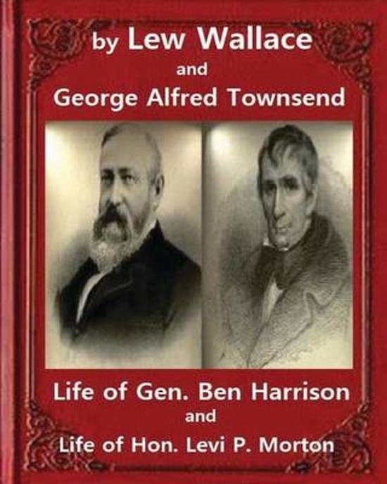 Life of Gen. Ben Harrison(1888), by Lew Wallace and George Alfred Townsend