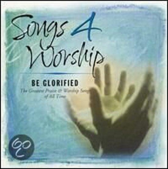 Songs 4 Worship - Be Glorified