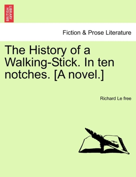 The History of a Walking-Stick. in Ten Notches. [A Novel.]