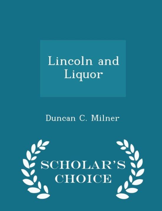 Lincoln and Liquor - Scholar's Choice Edition