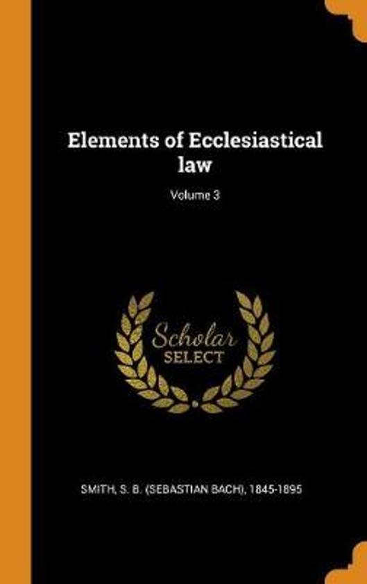 Elements of Ecclesiastical Law; Volume 3