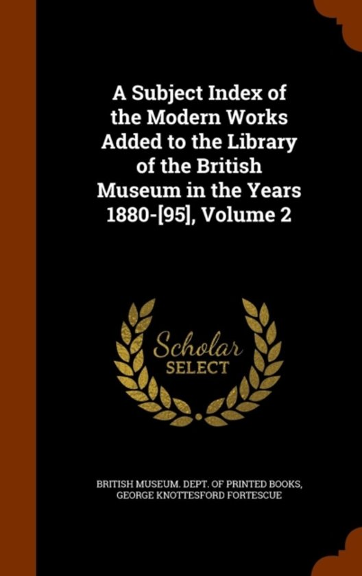 A Subject Index of the Modern Works Added to the Library of the British Museum in the Years 1880-[95], Volume 2