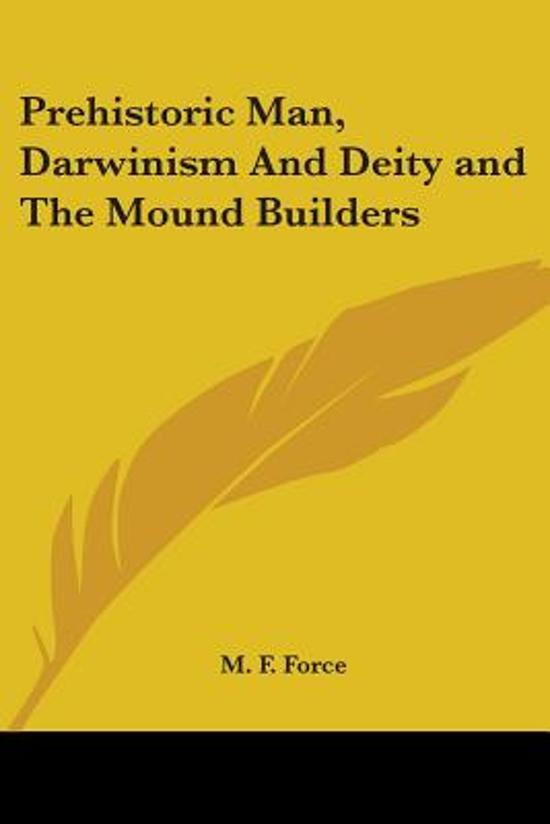 Prehistoric Man, Darwinism and Deity and the Mound Builders