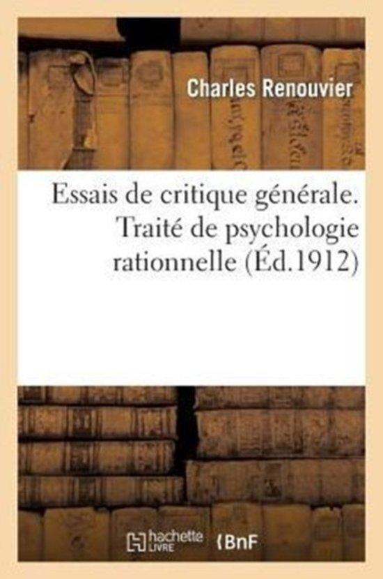 Essais de Critique G n rale. Trait de Psychologie Rationnelle d'Apr s Les Principes Du Criticisme