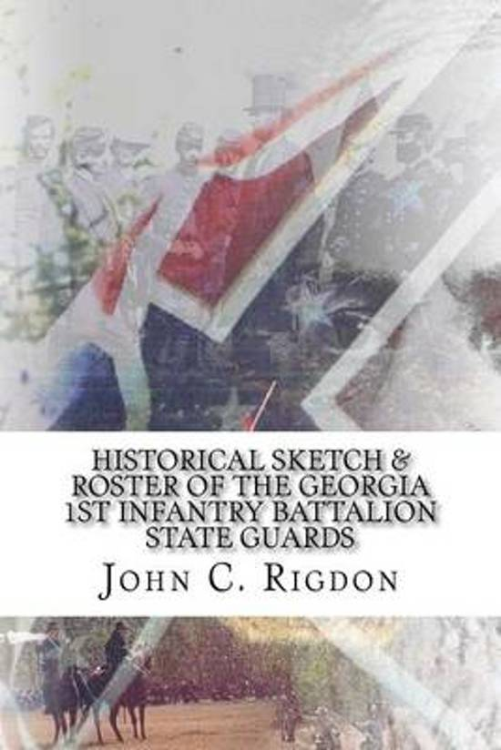 Historical Sketch & Roster of the Georgia 1st Infantry Battalion State Guards