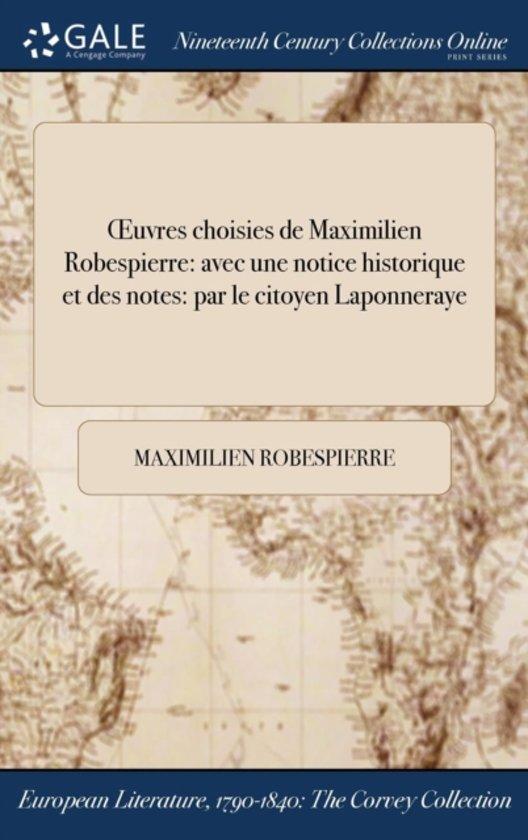 ��&Iquest;&Frac12;Uvres Choisies De Maximilien Robespierre: Avec Une Notice Historique Et Des Notes: Par Le Citoyen Laponneraye