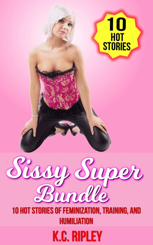 Sissy Super Bundle 10 Hot Stories Of Feminization Training And Humiliation
