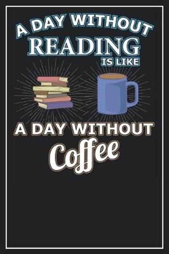 A Day without reading is like a Day without Coffee: Lined Notebook Journal, 120 Pages, Size 6x9 inches, White blank Paper