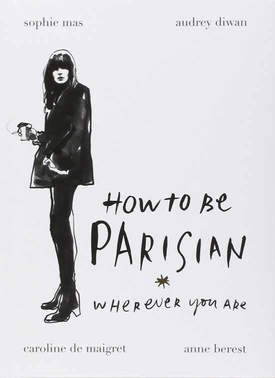 How to be a parisian : wherever you are