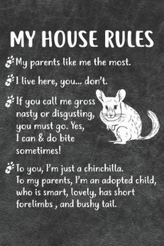 My House Rules Notebook Journal: 110 Blank Lined Papers - 6x9 Personalized Customized Notebook Journal Gift For Chinchilla Owners and Lovers