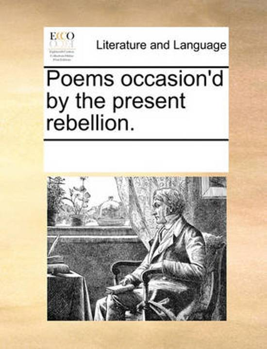 Poems Occasion'd by the Present Rebellion