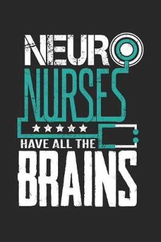 Brains: Neuro Nurses Have All The Brains Hospital Medical Dot Grid Journal, Diary, Notebook 6 x 9 inches with 120 Pages