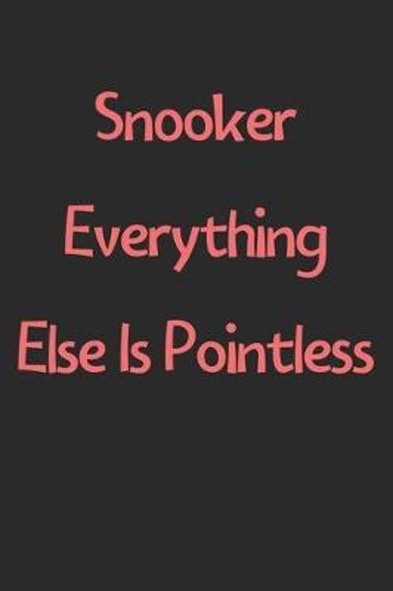 Snooker Everything Else Is Pointless: Lined Journal, 120 Pages, 6 x 9, Funny Snooker Gift Idea, Black Matte Finish (Snooker Everything Else Is Pointle