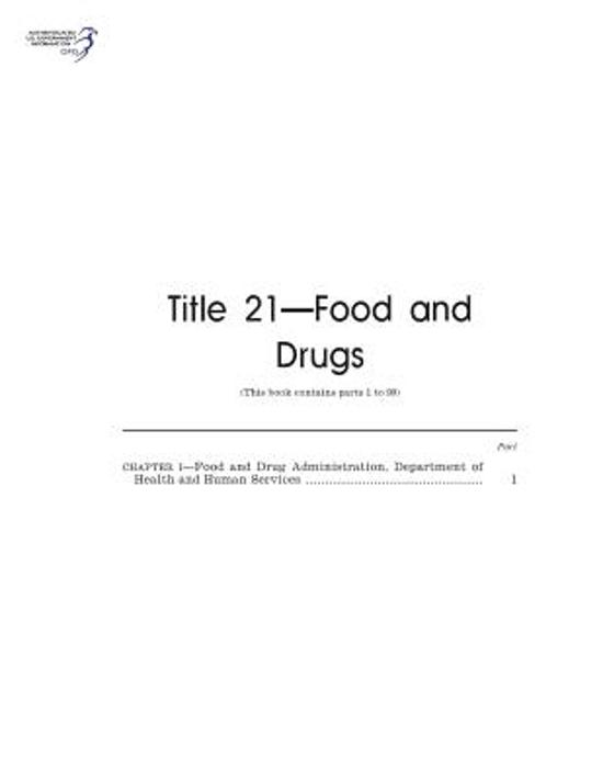 Code of Federal Regulations, Title 21, Food and Drugs, PT. 1-99, Revised as of April 1, 2016