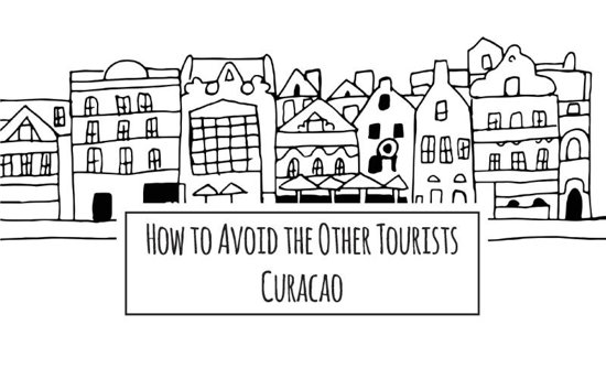 How to avoid the other tourists Curacao