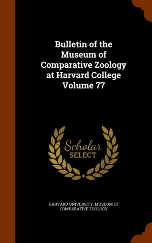 Bulletin of the Museum of Comparative Zoology at Harvard College Volume 77