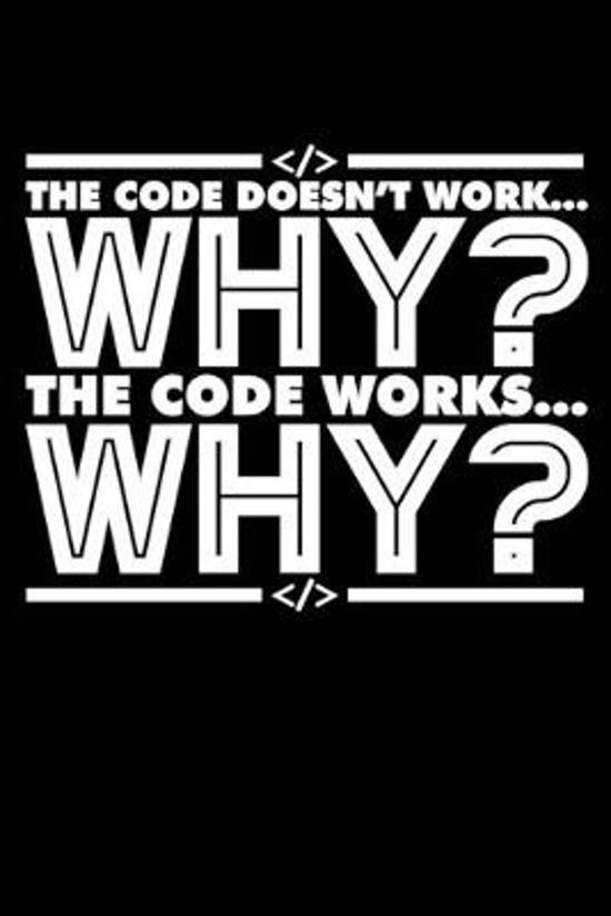 The Code Doesn't Work Why? the Code Works Why?: A Journal, Notepad, or Diary to write down your thoughts. - 120 Page - 6x9 - College Ruled Journal - W
