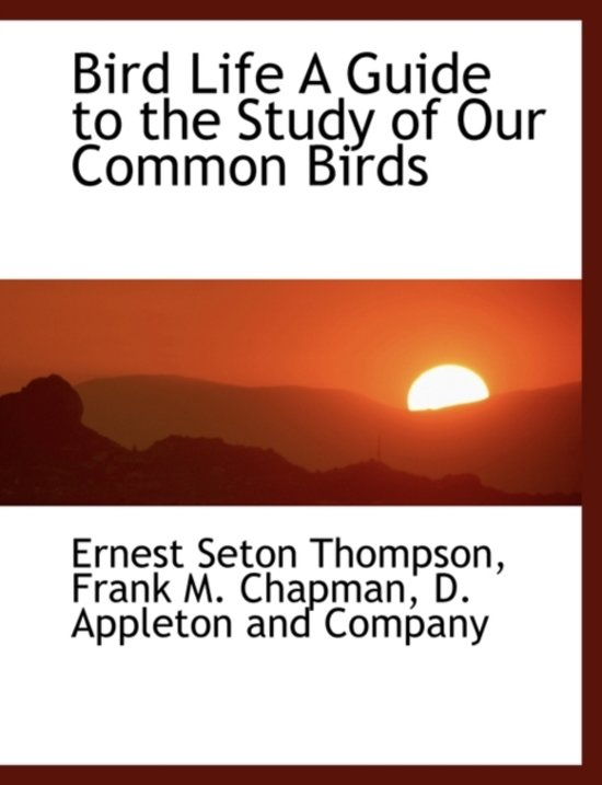 Bird Life a Guide to the Study of Our Common Birds