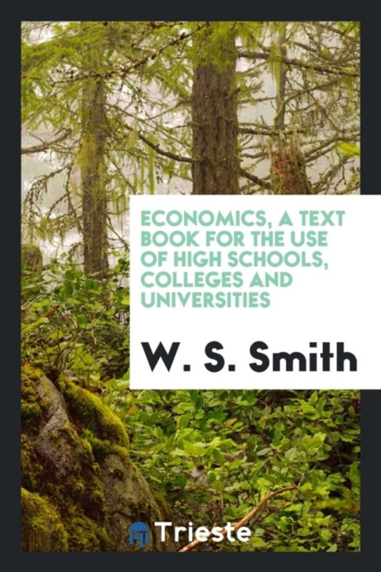 Economics, a Text Book for the Use of High Schools, Colleges and Universities