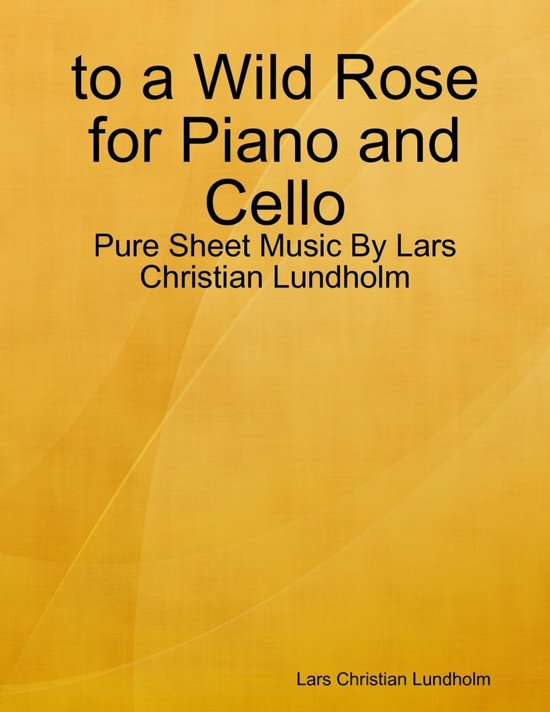 to a Wild Rose for Piano and Cello - Pure Sheet Music By Lars Christian Lundholm