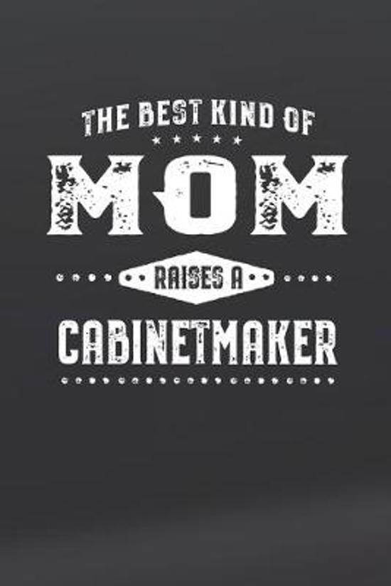 The Best Kind Of Mom Raises A Cabinetmaker: Family life Grandma Mom love marriage friendship parenting wedding divorce Memory dating Journal Blank Lin