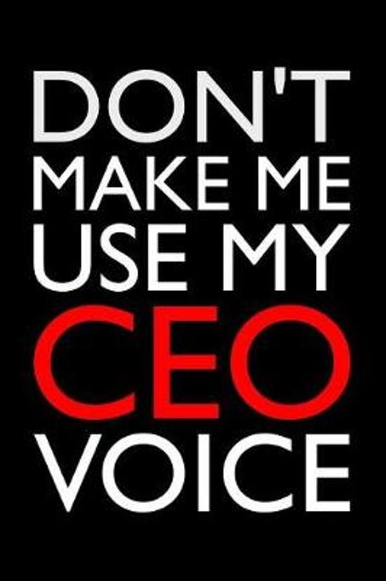 Don't Make Me Use My CEO Voice