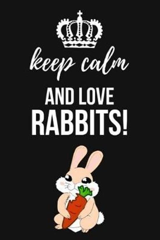 Keep Calm And Love Rabbits!