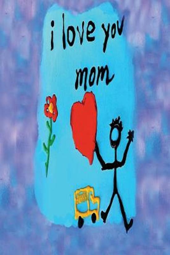 Bolcom I Love You Mom Express Yourself Journals 9781544264592
