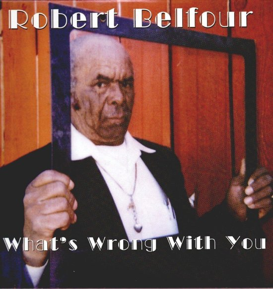 Robert Belfour - Whats Wrong With You