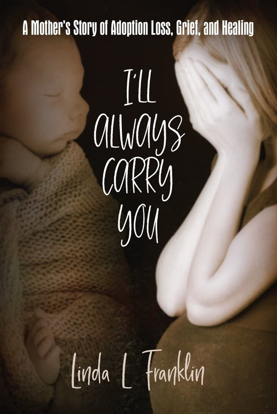 I'll Always Carry You: A Mother's Story of Adoption Loss, Grief, and Healing