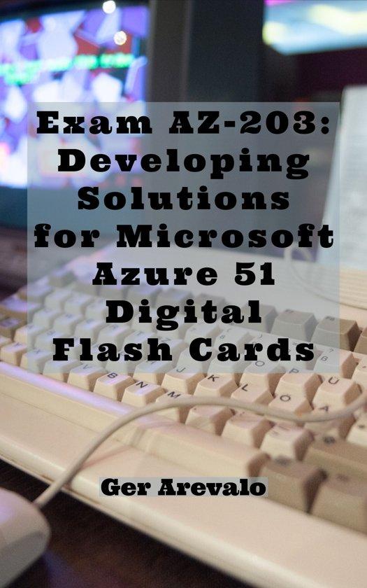 Exam AZ-203: Developing Solutions for Microsoft Azure 51 Digital Flash Cards