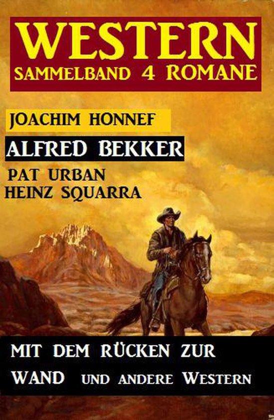 Western Sammelband 4 Romane: Mit dem Rücken zur Wand und andere Western