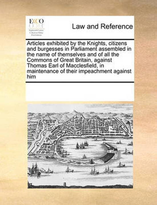Articles Exhibited by the Knights, Citizens and Burgesses in Parliament Assembled in the Name of Themselves and of All the Commons of Great Britain