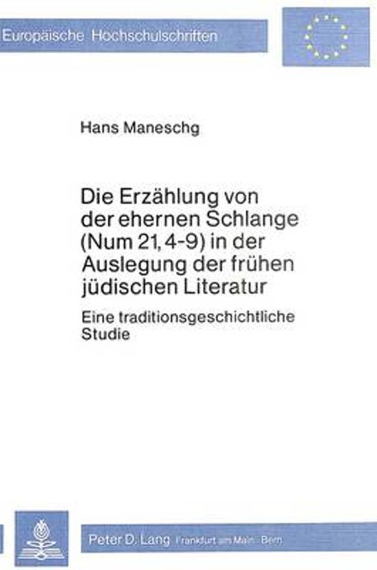 Die Erzaehlung Von Der Ehernen Schlange (Num 21, 4-9) in Der Auslegung Der Fruehen Juedischen Literatur