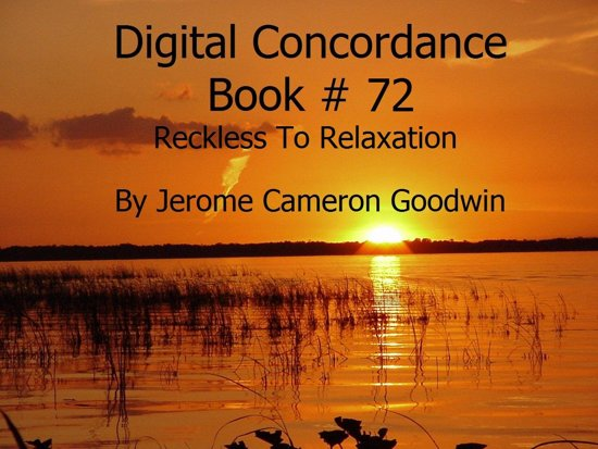 Reckless To Relaxation - Digital Concordance Book 72