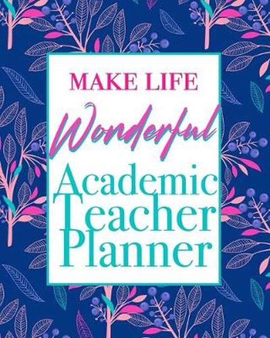 Make Life Wonderful - Academic Teacher Planner: 12 Month Undated Teacher Lesson Planner Beautiful Floral Weekly and Monthly Agenda Calendar School and