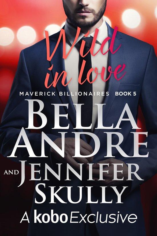 Wild In Love: The Maverick Billionaires, Book 5