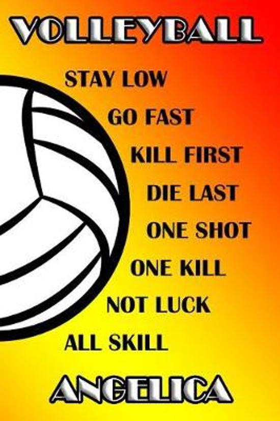 Volleyball Stay Low Go Fast Kill First Die Last One Shot One Kill Not Luck All Skill Angelica