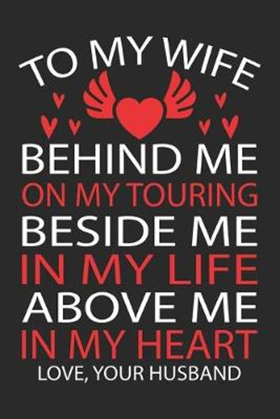 To My Wife Behind Me On My Touring Beside Me In My Life Above Me In My Heart Love Your Husband